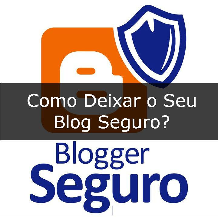 como deixar os seus blogs seguros
