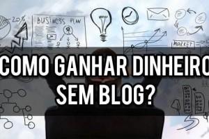 como-ganhar-dinheiro-sem-blog