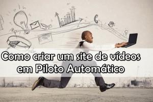 como-criar-um-site-de-vídeos-no-piloto-automático-agora