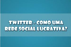 Twitter-Como-Uma-Rede-Social-Lucrativa