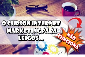 curso-internet-marketing-para-leigos-não-funciona-porque