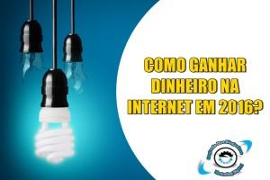 COMO-GANHAR-DINHEIRO-NA-INTERNET-EM-2016-DA-FORMA-CORRETA