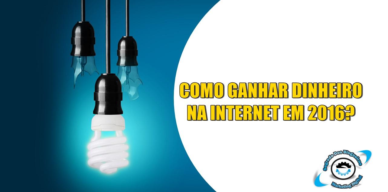 COMO GANHAR DINHEIRO NA INTERNET EM 2016